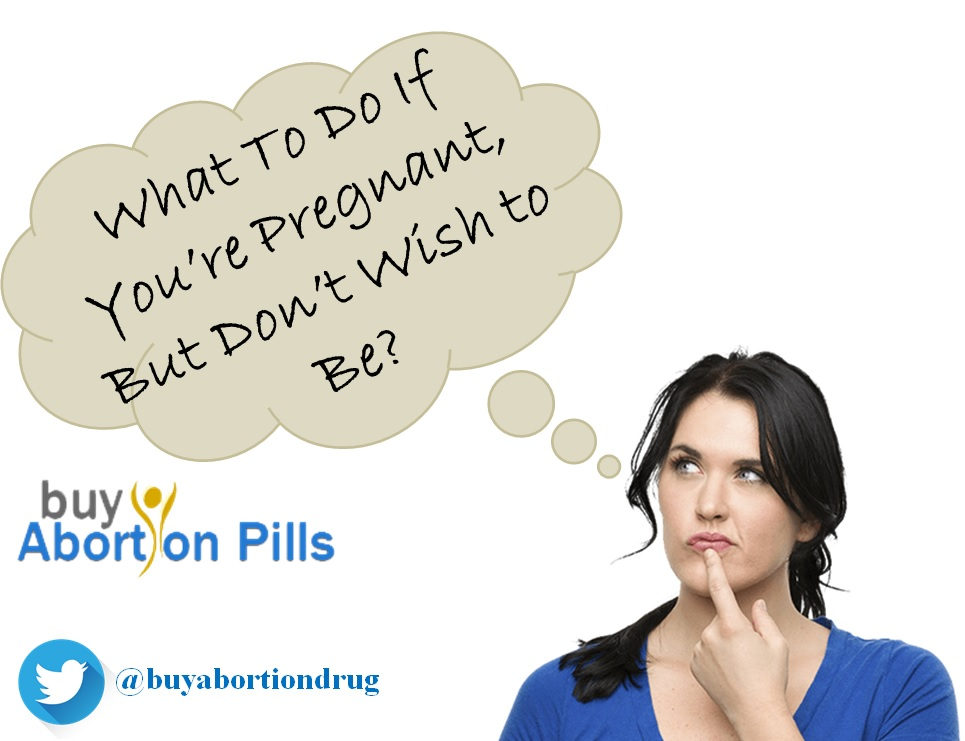 What To Do If You are Pregnant, But Do not Wish to Be?